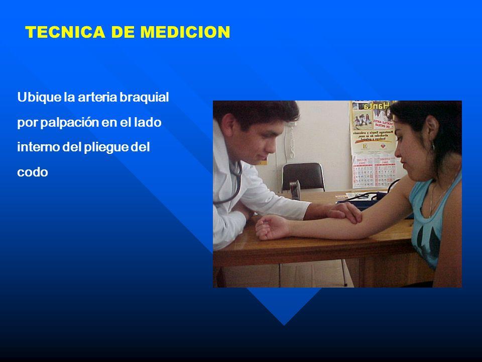 TECNICA DE MEDICION Ubique la arteria braquial por palpación en el lado interno del pliegue del codo