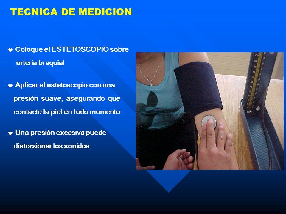 TECNICA DE MEDICION Coloque el ESTETOSCOPIO sobre arteria braquial Aplicar el estetoscopio con una presión suave, asegurando que contacte la piel en t
