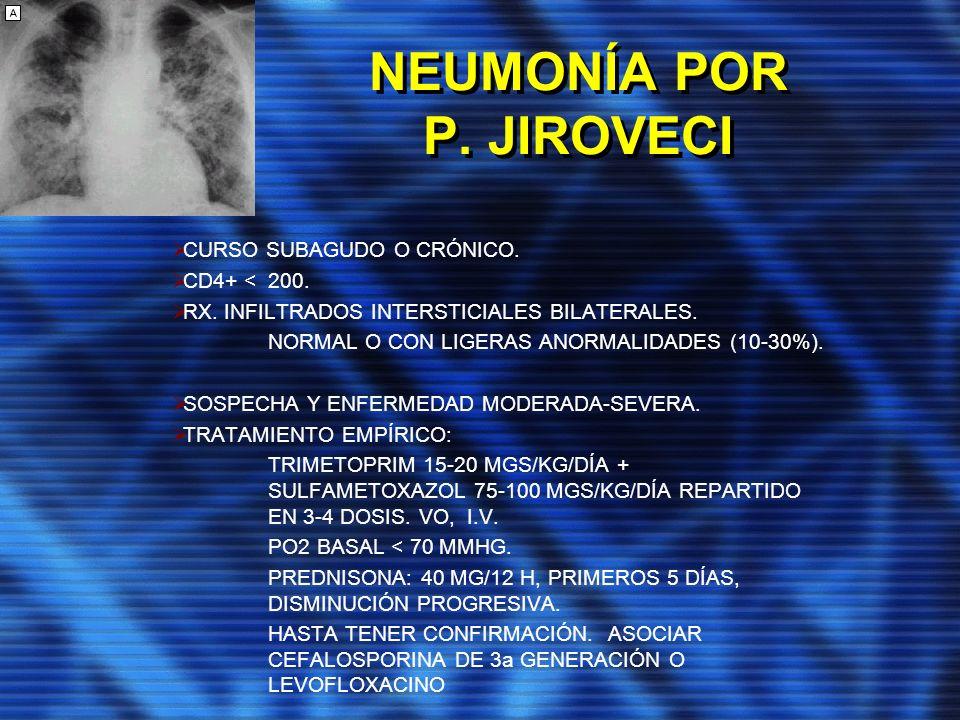 NEUMONÍA POR P. JIROVECI CURSO SUBAGUDO O CRÓNICO. CD4+ < 200. RX. INFILTRADOS INTERSTICIALES BILATERALES. NORMAL O CON LIGERAS ANORMALIDADES (10-30%)