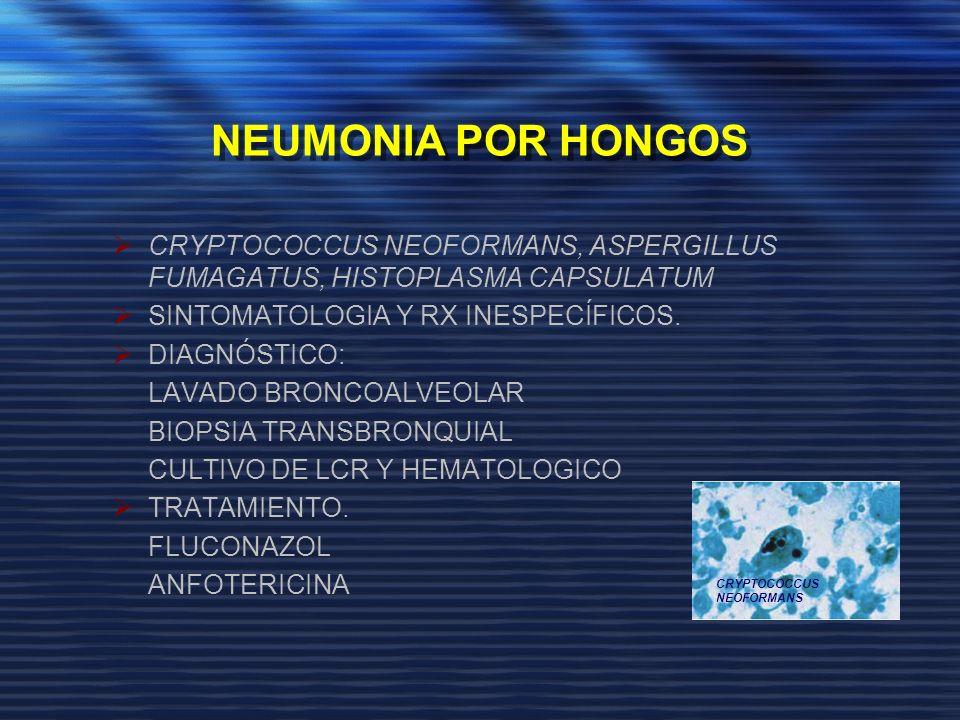 NEUMONIA POR HONGOS CRYPTOCOCCUS NEOFORMANS, ASPERGILLUS FUMAGATUS, HISTOPLASMA CAPSULATUM SINTOMATOLOGIA Y RX INESPECÍFICOS. DIAGNÓSTICO: LAVADO BRON