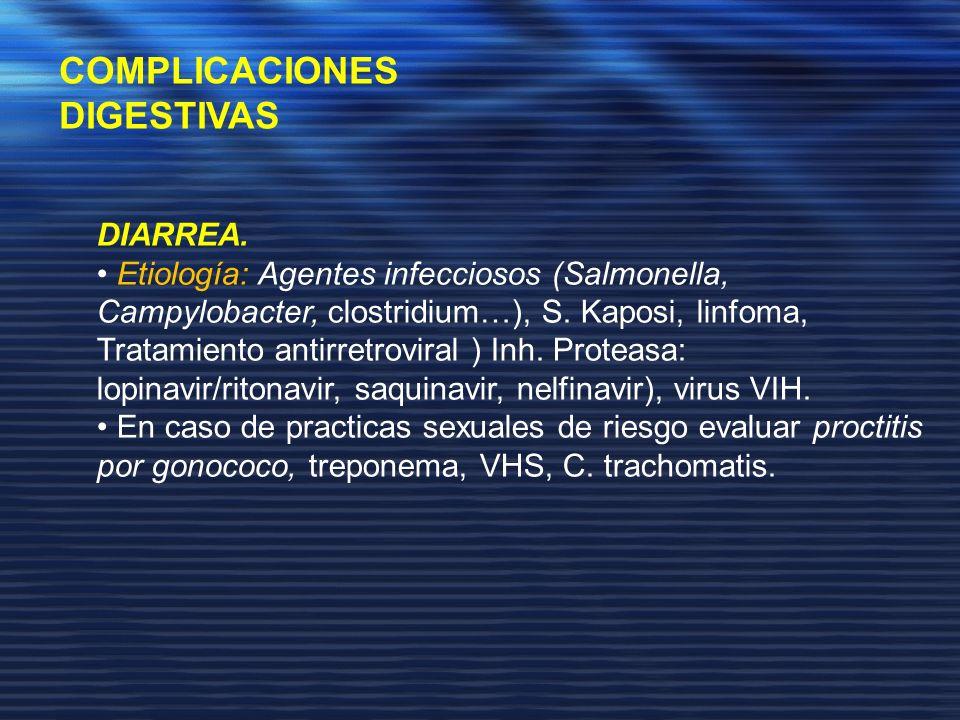COMPLICACIONES DIGESTIVAS DIARREA. Etiología: Agentes infecciosos (Salmonella, Campylobacter, clostridium…), S. Kaposi, linfoma, Tratamiento antirretr