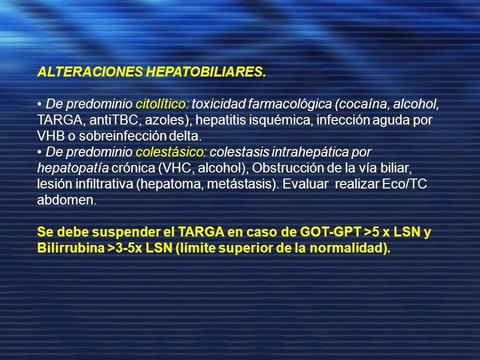 ALTERACIONES HEPATOBILIARES. De predominio citolítico: toxicidad farmacológica (cocaína, alcohol, TARGA, antiTBC, azoles), hepatitis isquémica, infecc