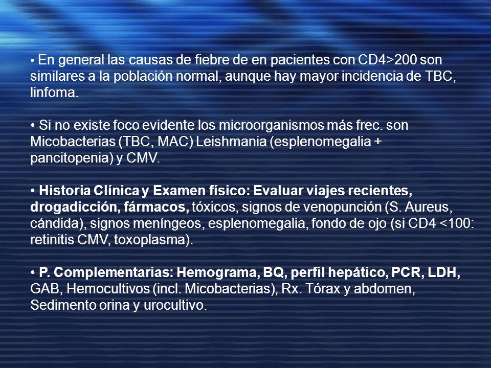 En general las causas de fiebre de en pacientes con CD4>200 son similares a la población normal, aunque hay mayor incidencia de TBC, linfoma. Si no ex