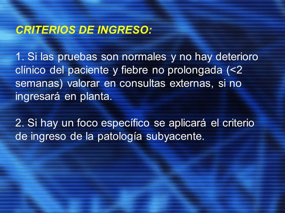 CRITERIOS DE INGRESO: 1. Si las pruebas son normales y no hay deterioro clínico del paciente y fiebre no prolongada (<2 semanas) valorar en consultas