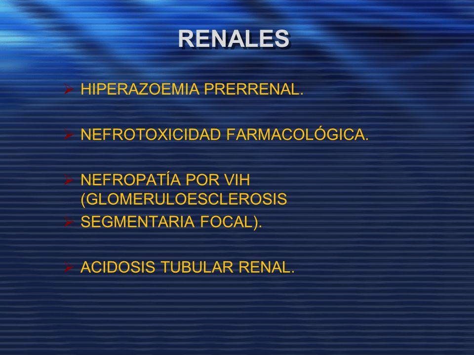 RENALES HIPERAZOEMIA PRERRENAL. NEFROTOXICIDAD FARMACOLÓGICA. NEFROPATÍA POR VIH (GLOMERULOESCLEROSIS SEGMENTARIA FOCAL). ACIDOSIS TUBULAR RENAL.