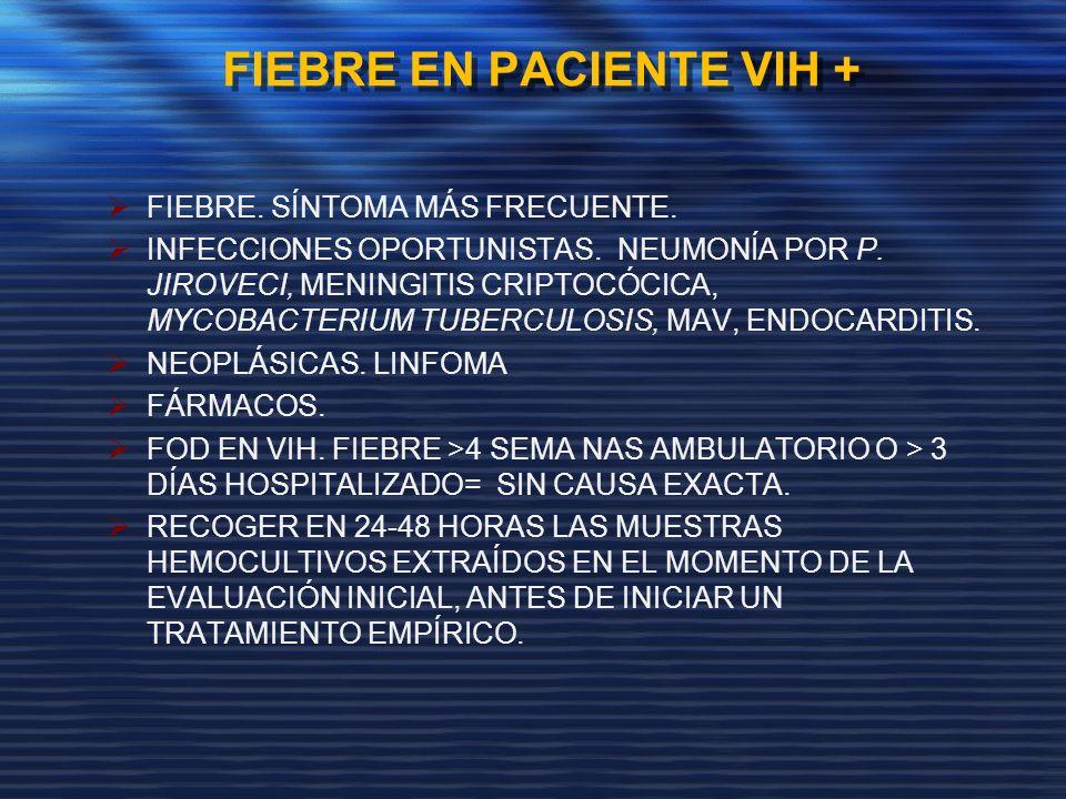FIEBRE EN PACIENTE VIH + FIEBRE. SÍNTOMA MÁS FRECUENTE. INFECCIONES OPORTUNISTAS. NEUMONÍA POR P. JIROVECI, MENINGITIS CRIPTOCÓCICA, MYCOBACTERIUM TUB
