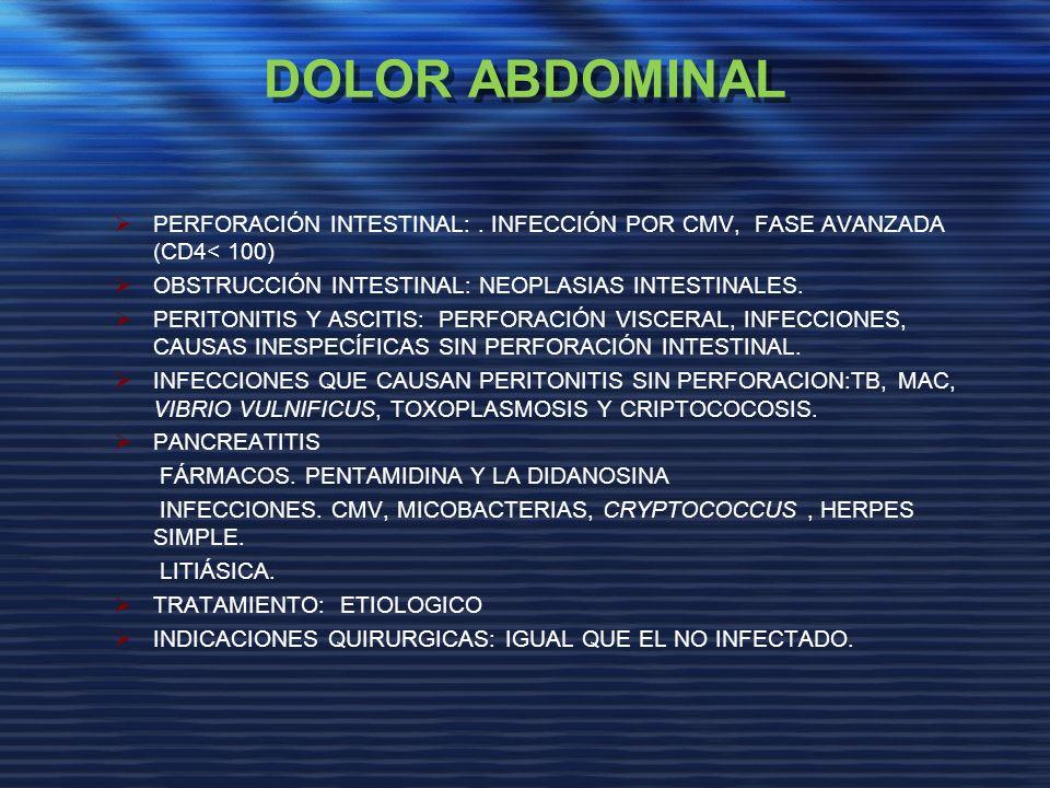 DOLOR ABDOMINAL PERFORACIÓN INTESTINAL:. INFECCIÓN POR CMV, FASE AVANZADA (CD4< 100) OBSTRUCCIÓN INTESTINAL: NEOPLASIAS INTESTINALES. PERITONITIS Y AS