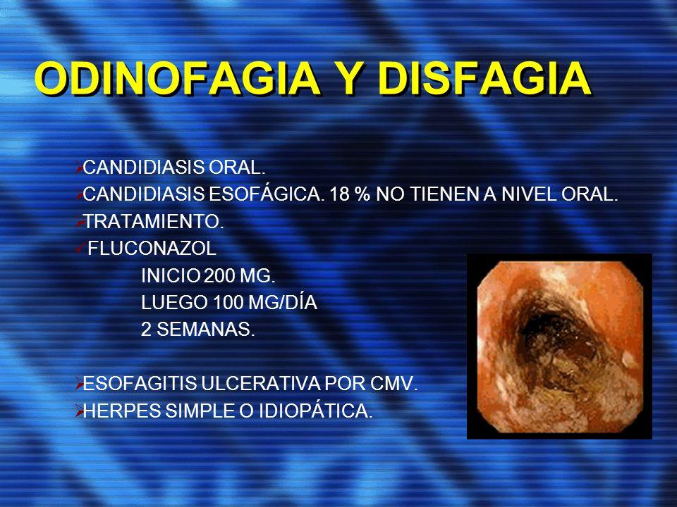 ODINOFAGIA Y DISFAGIA CANDIDIASIS ORAL. CANDIDIASIS ESOFÁGICA. 18 % NO TIENEN A NIVEL ORAL. TRATAMIENTO. FLUCONAZOL INICIO 200 MG. LUEGO 100 MG/DÍA 2