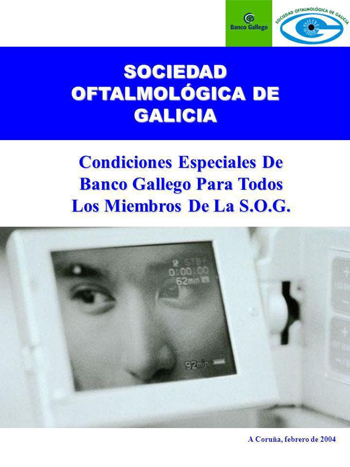 SOCIEDAD OFTALMOLÓGICA DE GALICIA Condiciones Especiales De Banco Gallego Para Todos Los Miembros De La S.O.G.
