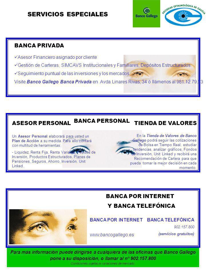 BANCA POR INTERNET Y BANCA TELEFÓNICA BANCA PRIVADA BANCA TELEFÓNICA 902.157.800 (servicios gratuitos) Asesor Financiero asignado por cliente Gestión de Carteras, SIMCAVS Institucionales y Familiares, Depósitos Estructurados.