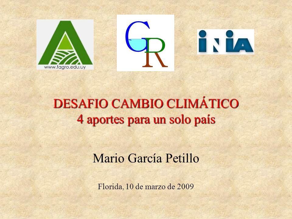 DESAFIO CAMBIO CLIMÁTICO 4 aportes para un solo país Mario García Petillo Florida, 10 de marzo de 2009
