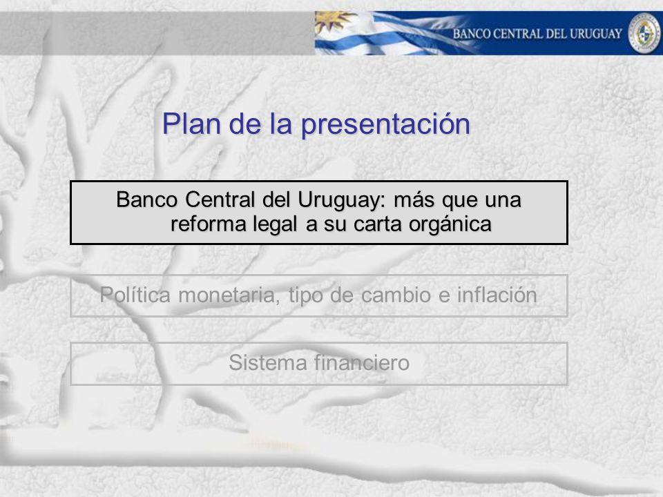 Banco Central del Uruguay: más que una reforma legal a su carta orgánica Foco en estabilidad de precios y sano desarrollo del sistema financiero Generan credibilidad y perspectiva de largo plazo, facilitando decisiones de ahorro, crédito e inversión.