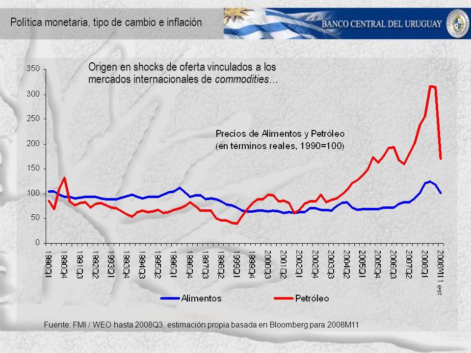 Origen en shocks de oferta vinculados a los mercados internacionales de commodities … Política monetaria, tipo de cambio e inflación Fuente: FMI / WEO hasta 2008Q3, estimación propia basada en Bloomberg para 2008M11