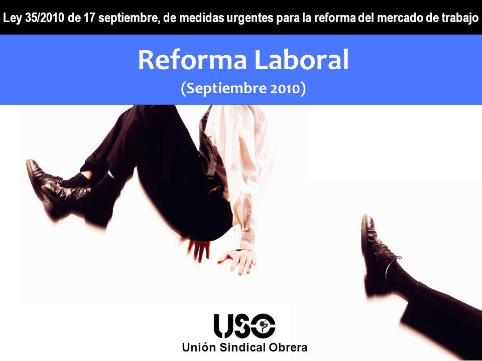 Unión Sindical Obrera Reforma Laboral (Septiembre 2010) Ley 35/2010 de 17 septiembre, de medidas urgentes para la reforma del mercado de trabajo