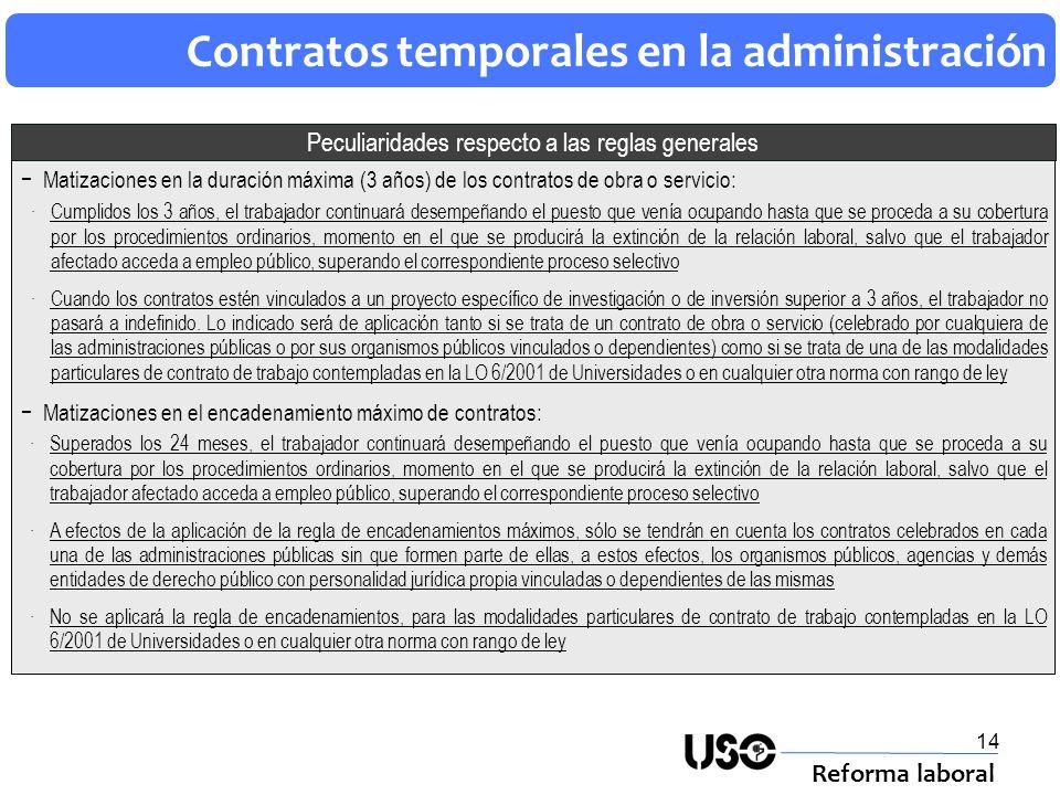 14 Contratos temporales en la administración Reforma laboral Matizaciones en la duración máxima (3 años) de los contratos de obra o servicio: Peculiar