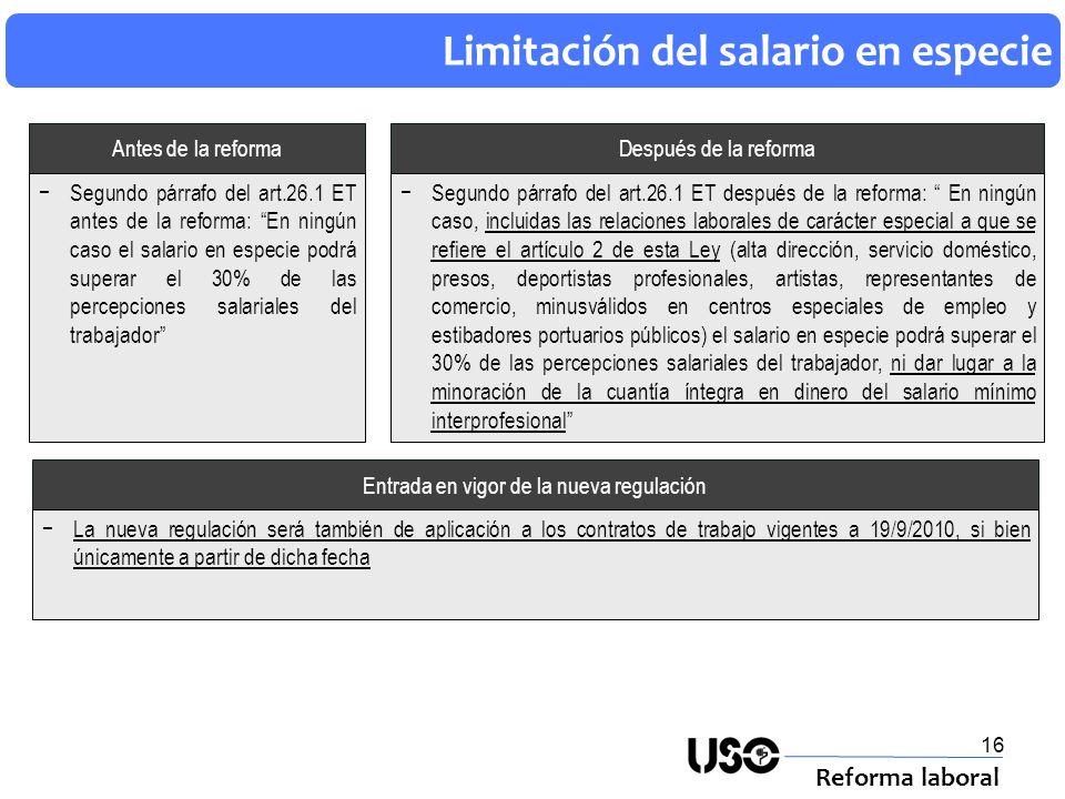 16 Limitación del salario en especie Reforma laboral Después de la reformaAntes de la reforma Segundo párrafo del art.26.1 ET después de la reforma: E