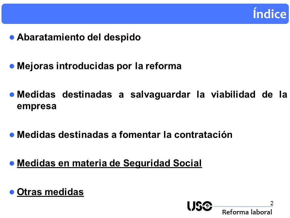 2 Índice Reforma laboral Abaratamiento del despido Mejoras introducidas por la reforma Medidas destinadas a salvaguardar la viabilidad de la empresa M