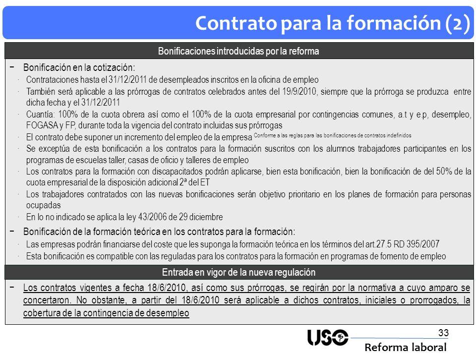 33 Contrato para la formación (2) Reforma laboral Bonificaciones introducidas por la reforma Bonificación en la cotización: Contrataciones hasta el 31
