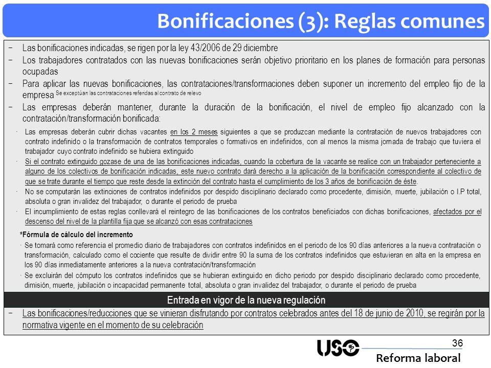 36 Bonificaciones (3): Reglas comunes Reforma laboral Las bonificaciones indicadas, se rigen por la ley 43/2006 de 29 diciembre Los trabajadores contr