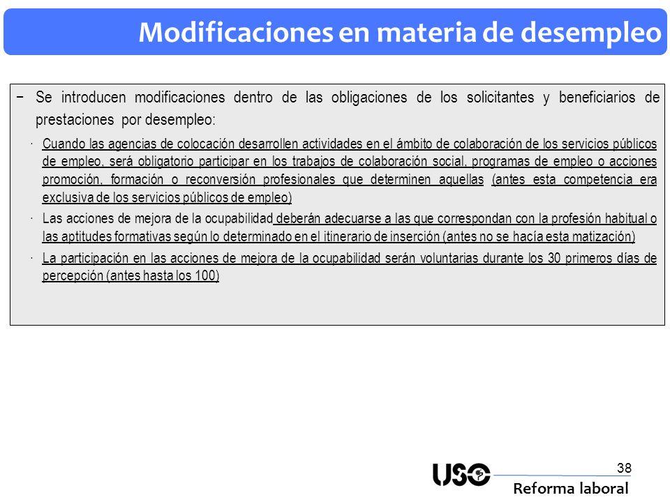 38 Modificaciones en materia de desempleo Reforma laboral Se introducen modificaciones dentro de las obligaciones de los solicitantes y beneficiarios