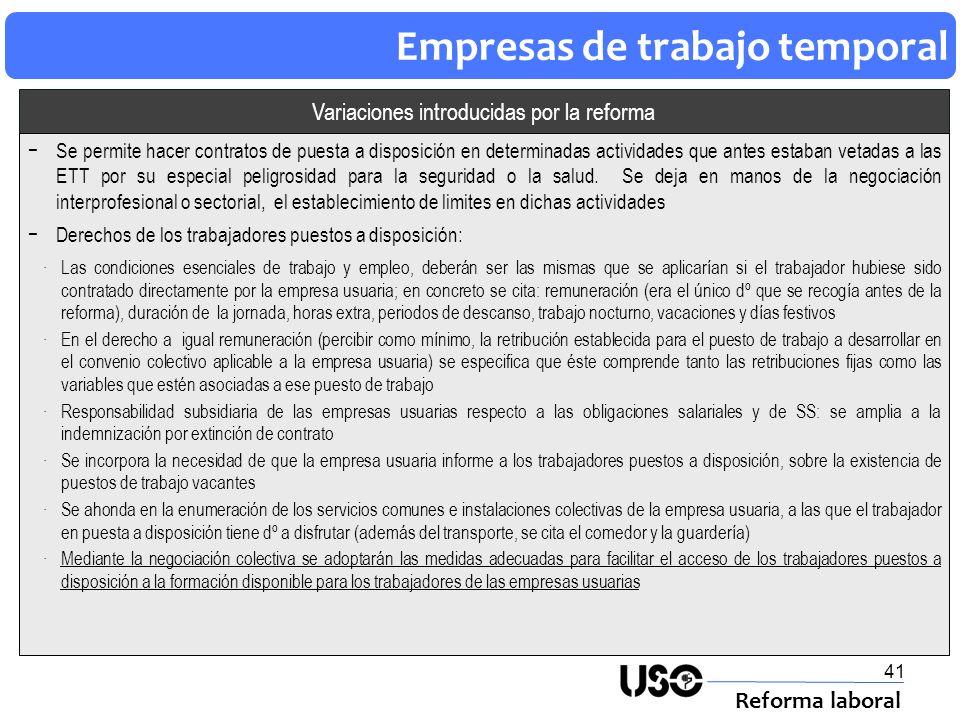 41 Empresas de trabajo temporal Reforma laboral Variaciones introducidas por la reforma Se permite hacer contratos de puesta a disposición en determin