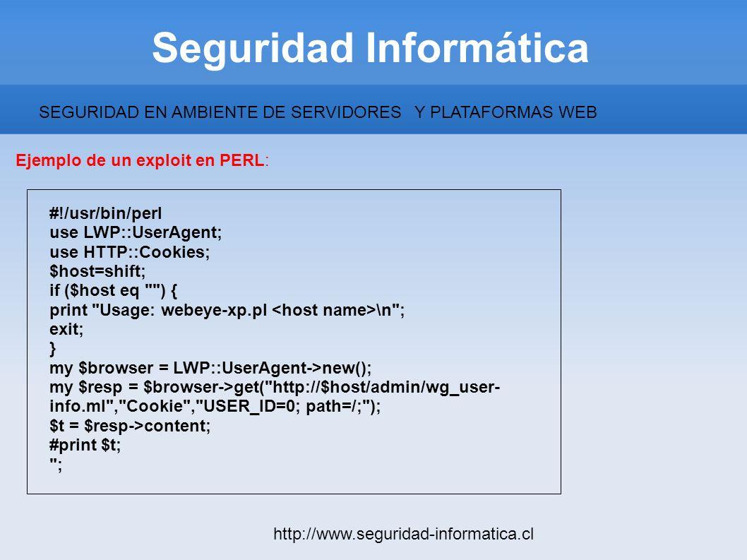 Seguridad Informática http://www.seguridad-informatica.cl #!/usr/bin/perl use LWP::UserAgent; use HTTP::Cookies; $host=shift; if ($host eq
