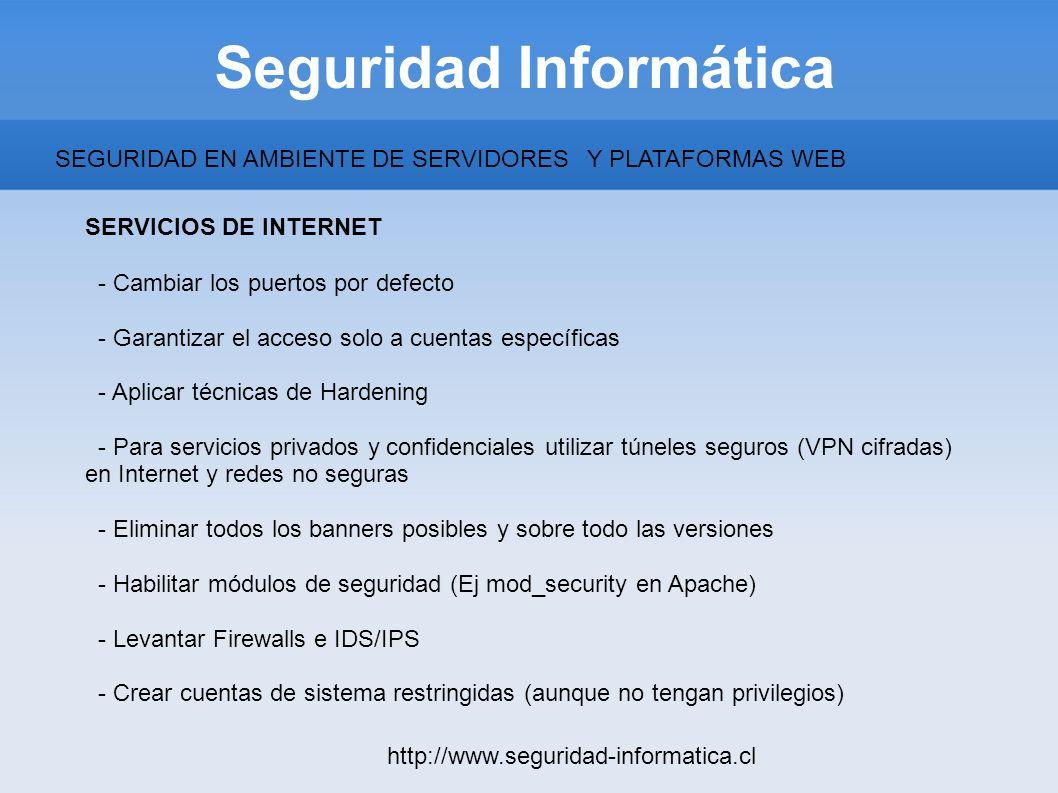 Seguridad Informática http://www.seguridad-informatica.cl SERVICIOS DE INTERNET - Cambiar los puertos por defecto - Garantizar el acceso solo a cuenta