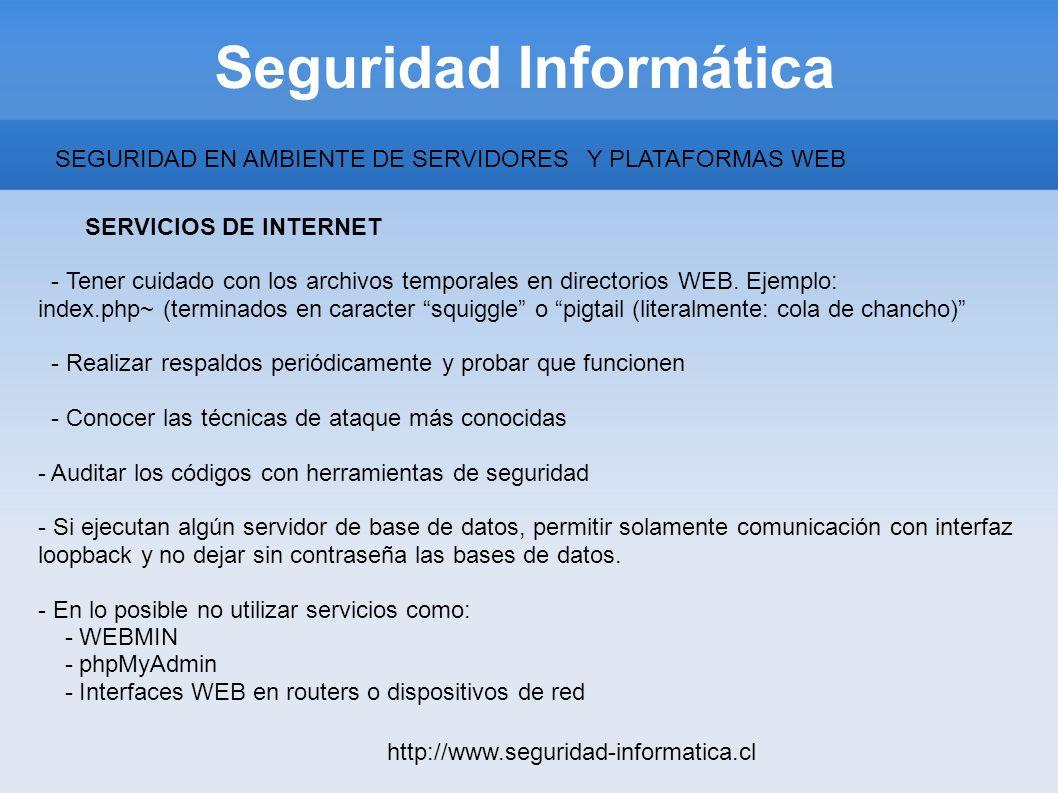 Seguridad Informática http://www.seguridad-informatica.cl SERVICIOS DE INTERNET - Tener cuidado con los archivos temporales en directorios WEB. Ejempl