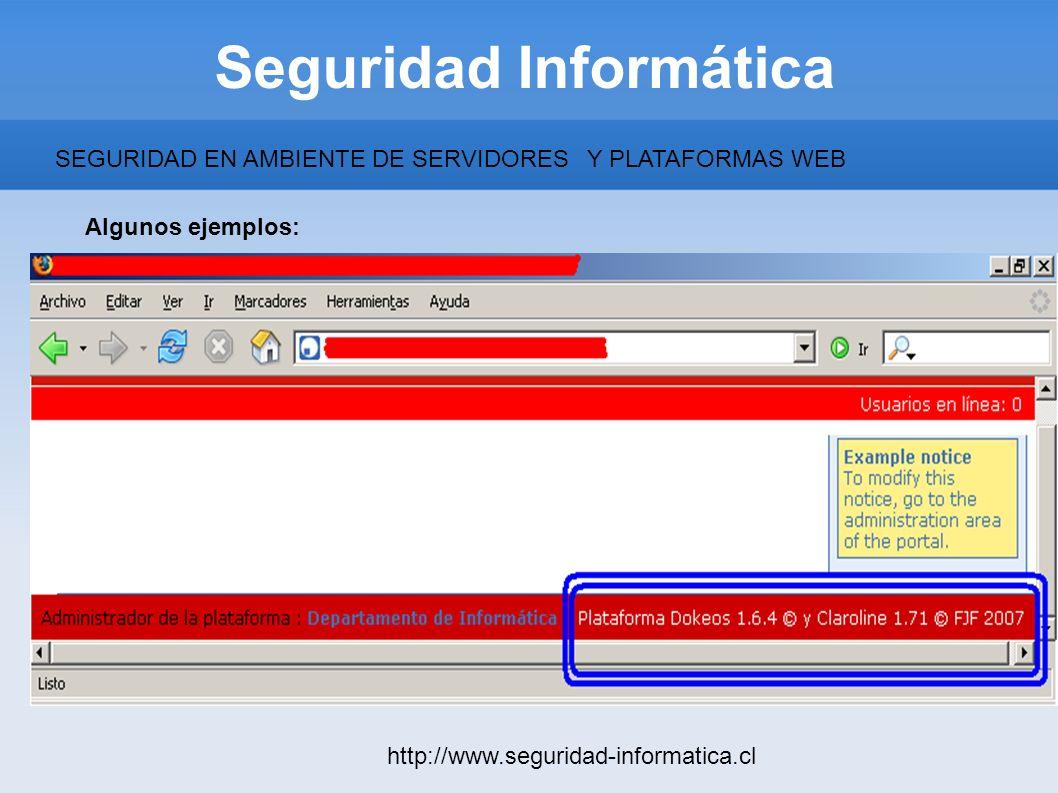 Seguridad Informática http://www.seguridad-informatica.cl Algunos ejemplos: SEGURIDAD EN AMBIENTE DE SERVIDORESY PLATAFORMAS WEB