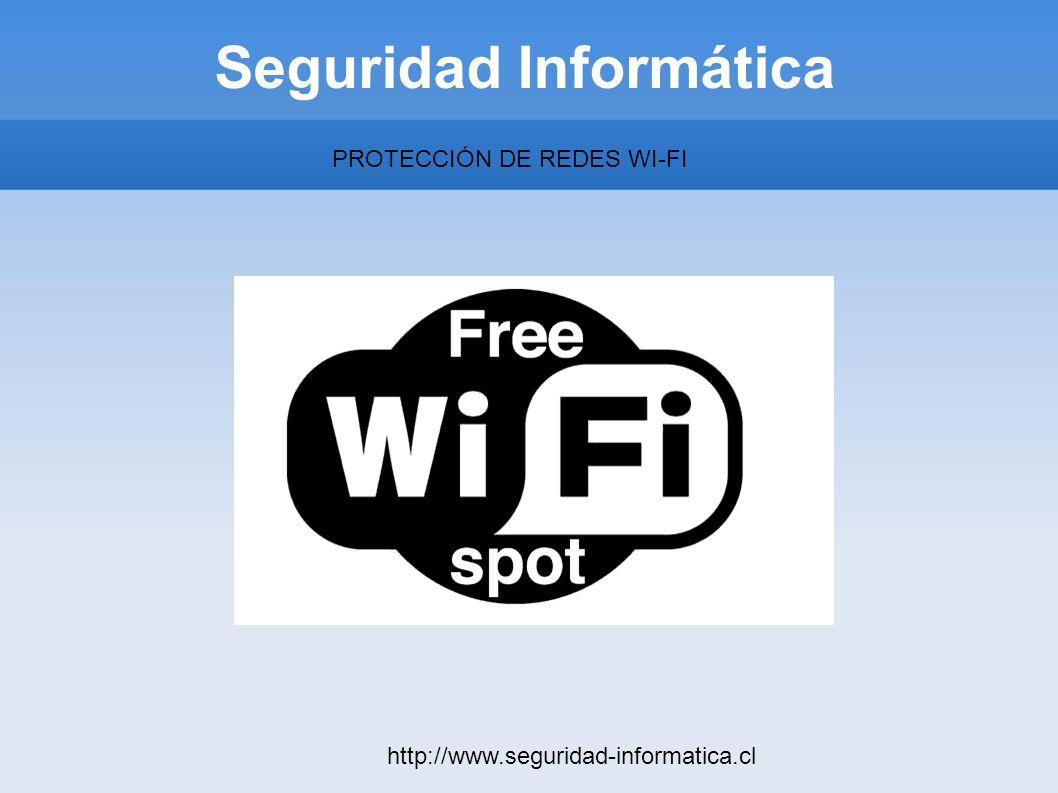 Seguridad Informática http://www.seguridad-informatica.cl PROTECCIÓN DE REDES WI-FI