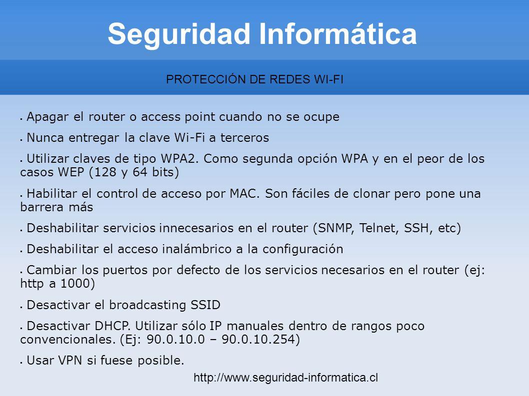 Seguridad Informática http://www.seguridad-informatica.cl PROTECCIÓN DE REDES WI-FI Apagar el router o access point cuando no se ocupe Nunca entregar