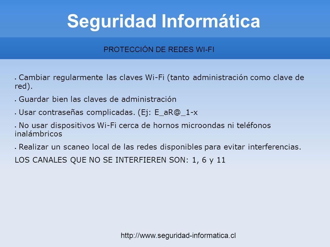 Seguridad Informática http://www.seguridad-informatica.cl PROTECCIÓN DE REDES WI-FI Cambiar regularmente las claves Wi-Fi (tanto administración como c