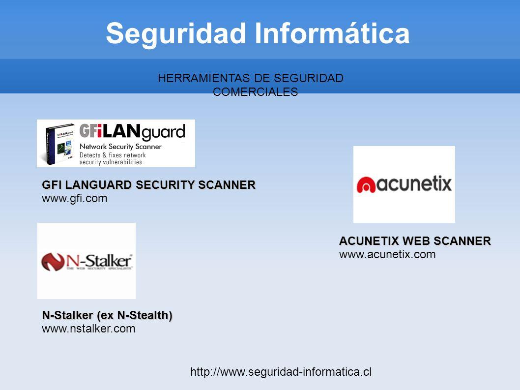 Seguridad Informática http://www.seguridad-informatica.cl HERRAMIENTAS DE SEGURIDAD COMERCIALES GFI LANGUARD SECURITY SCANNER www.gfi.com N-Stalker (e