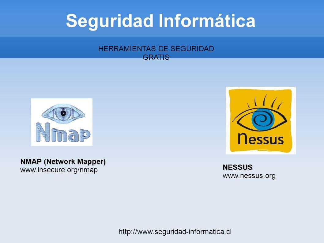 Seguridad Informática http://www.seguridad-informatica.cl HERRAMIENTAS DE SEGURIDAD GRATIS NMAP (Network Mapper) www.insecure.org/nmap NESSUS www.ness