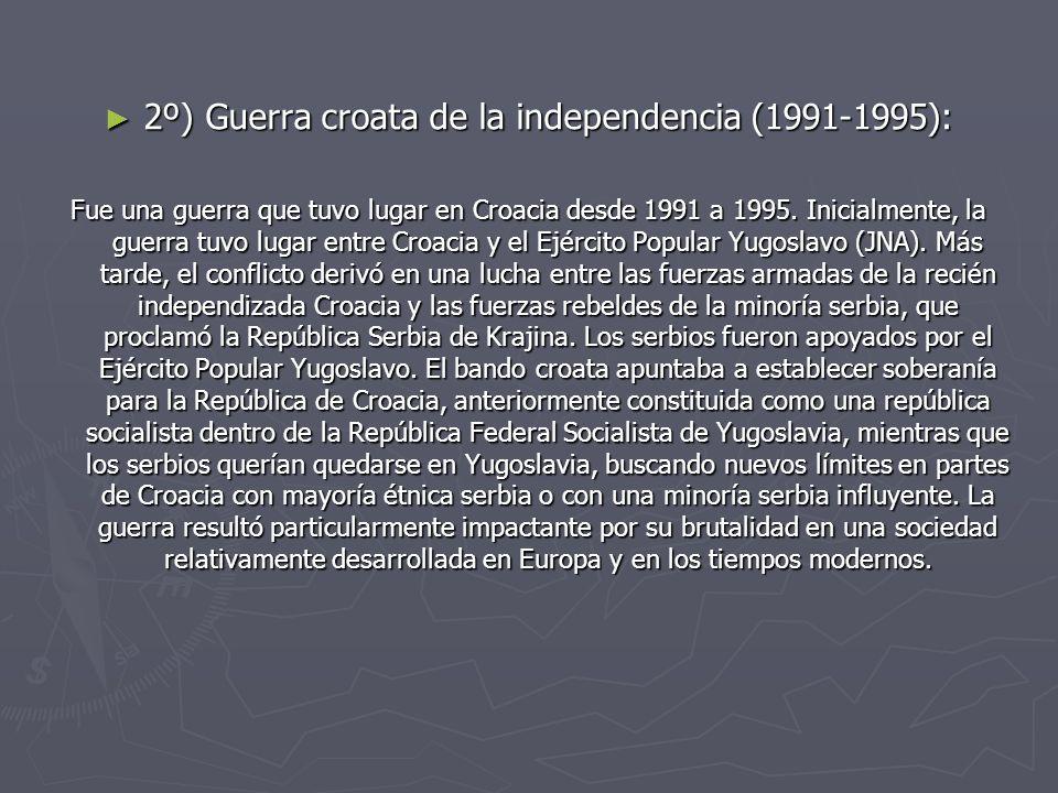 2º) Guerra croata de la independencia (1991-1995): 2º) Guerra croata de la independencia (1991-1995): Fue una guerra que tuvo lugar en Croacia desde 1