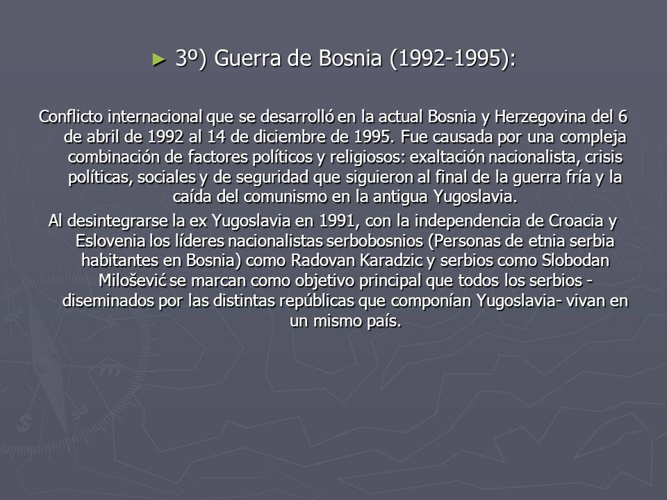 3º) Guerra de Bosnia (1992-1995): 3º) Guerra de Bosnia (1992-1995): Conflicto internacional que se desarrolló en la actual Bosnia y Herzegovina del 6