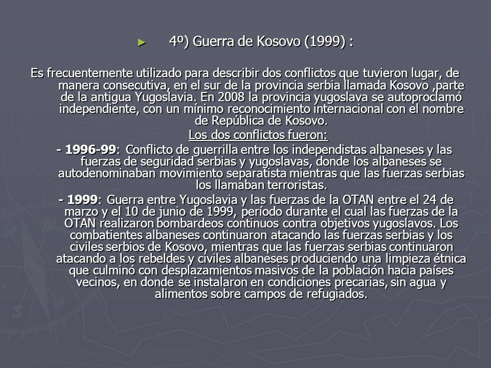 4º) Guerra de Kosovo (1999) : 4º) Guerra de Kosovo (1999) : Es frecuentemente utilizado para describir dos conflictos que tuvieron lugar, de manera co