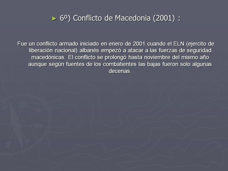 6º) Conflicto de Macedonia (2001) : 6º) Conflicto de Macedonia (2001) : Fue un conflicto armado iniciado en enero de 2001 cuando el ELN (ejercito de l