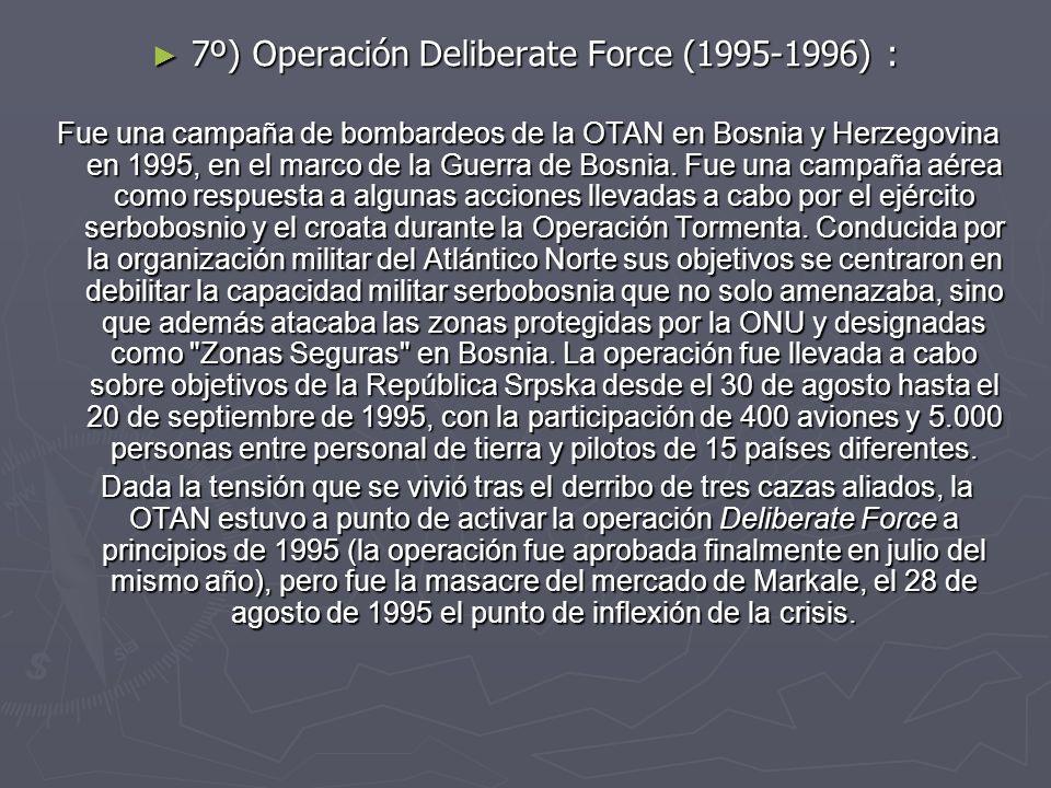 7º) Operación Deliberate Force (1995-1996) : 7º) Operación Deliberate Force (1995-1996) : Fue una campaña de bombardeos de la OTAN en Bosnia y Herzego
