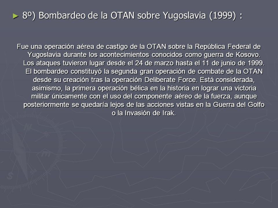 8º) Bombardeo de la OTAN sobre Yugoslavia (1999) : 8º) Bombardeo de la OTAN sobre Yugoslavia (1999) : Fue una operación aérea de castigo de la OTAN so