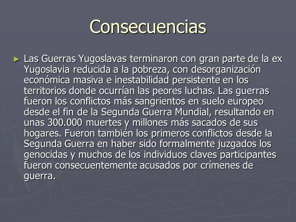 Consecuencias Las Guerras Yugoslavas terminaron con gran parte de la ex Yugoslavia reducida a la pobreza, con desorganización económica masiva e inest