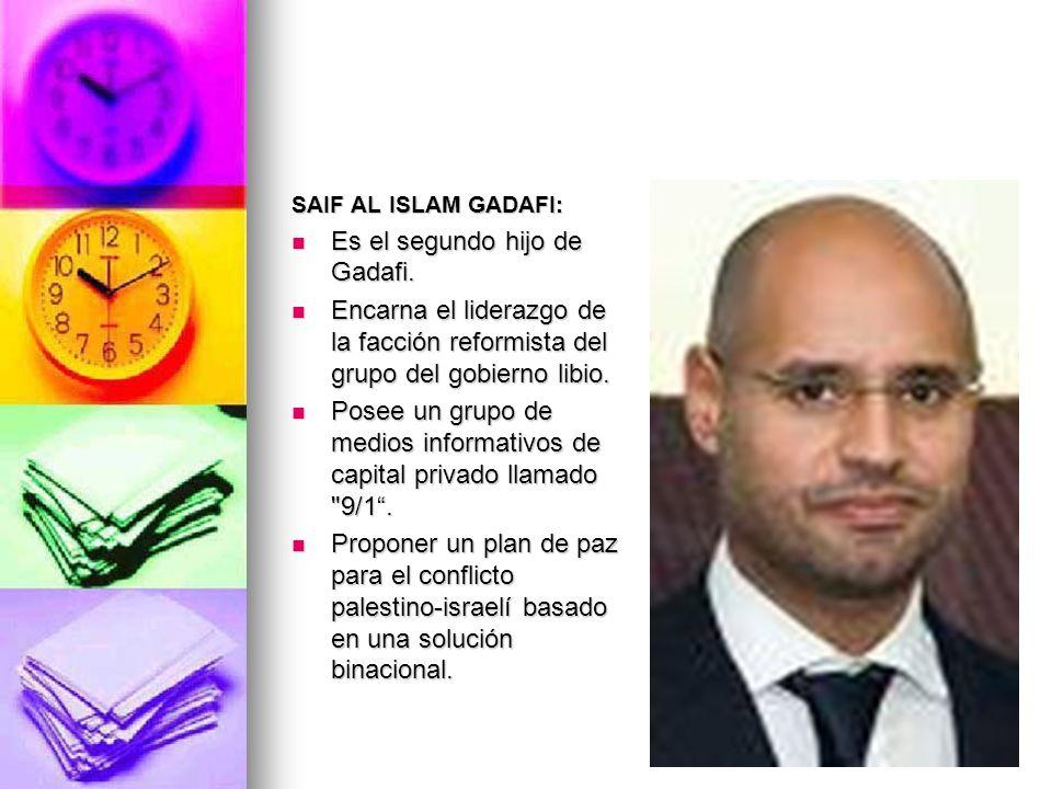 SAIF AL ISLAM GADAFI: Es el segundo hijo de Gadafi. Es el segundo hijo de Gadafi. Encarna el liderazgo de la facción reformista del grupo del gobierno