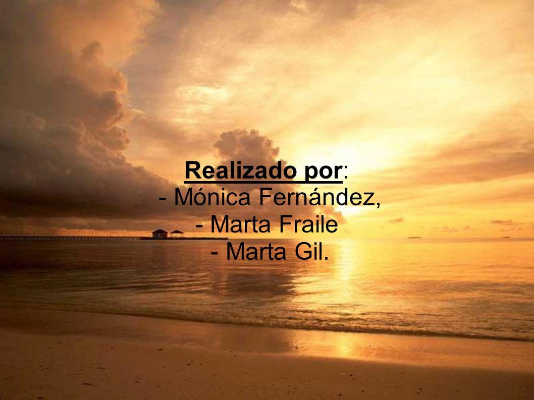 Realizado por: - Mónica Fernández, - Marta Fraile - Marta Gil.