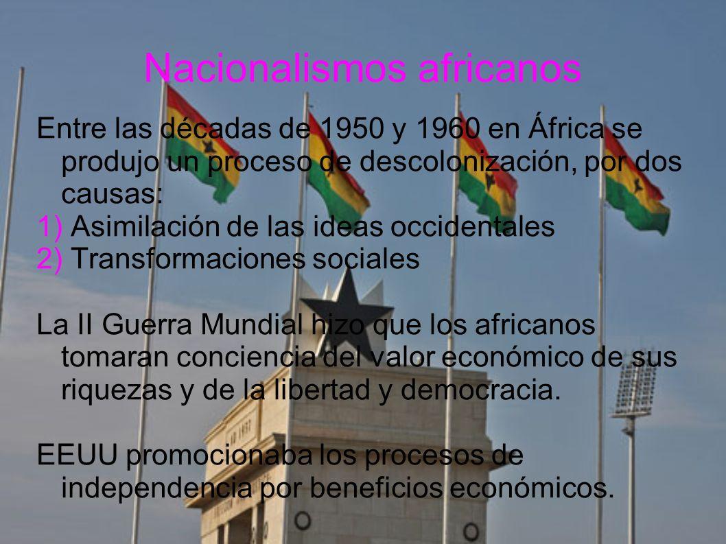 Nacionalismos africanos Entre las décadas de 1950 y 1960 en África se produjo un proceso de descolonización, por dos causas: 1) Asimilación de las ide