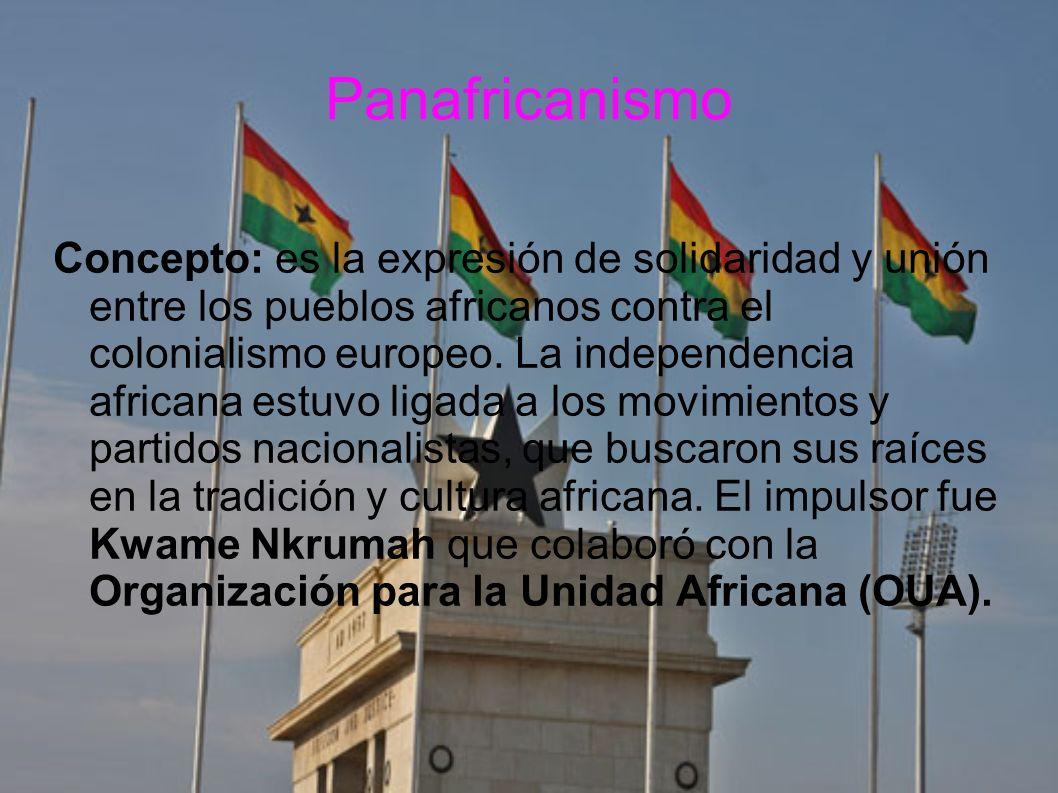 Panafricanismo Concepto: es la expresión de solidaridad y unión entre los pueblos africanos contra el colonialismo europeo. La independencia africana