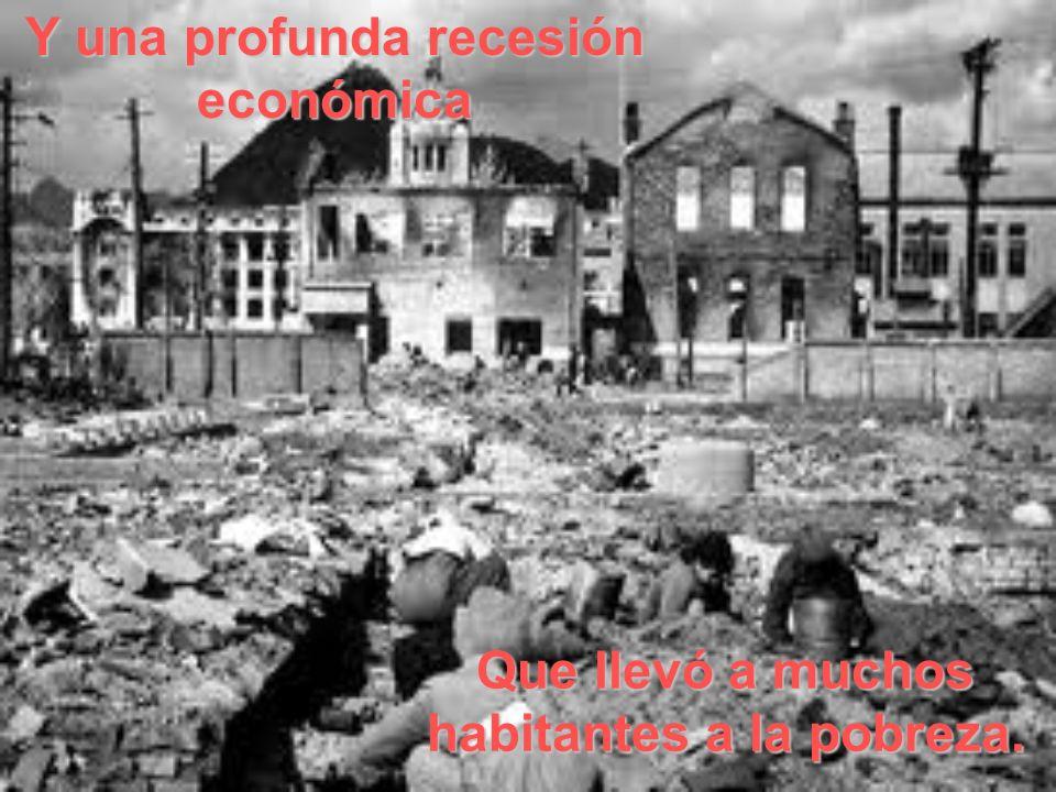 Y una profunda recesión económica Que llevó a muchos habitantes a la pobreza.
