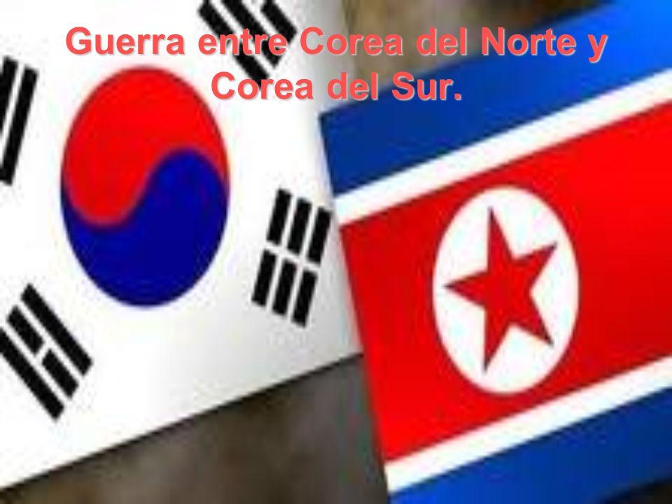 Guerra entre Corea del Norte y Corea del Sur.