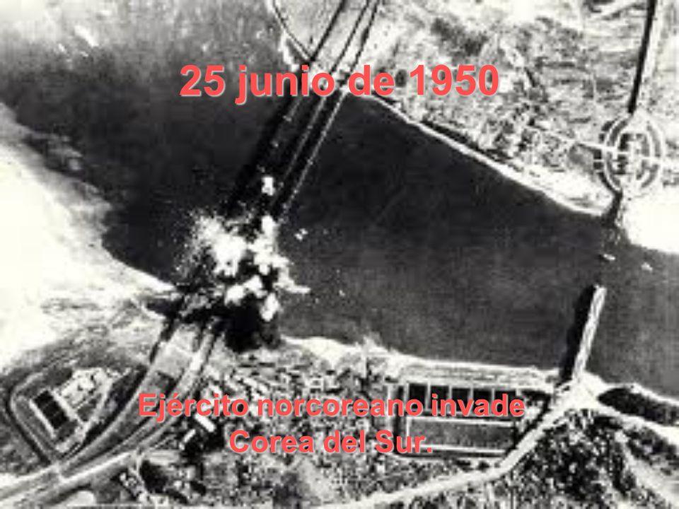 25 junio de 1950 Ejército norcoreano invade Corea del Sur.