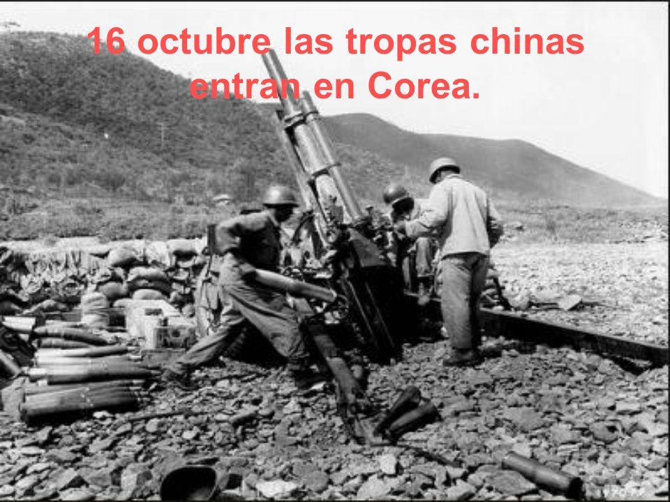 16 octubre las tropas chinas entran en Corea.