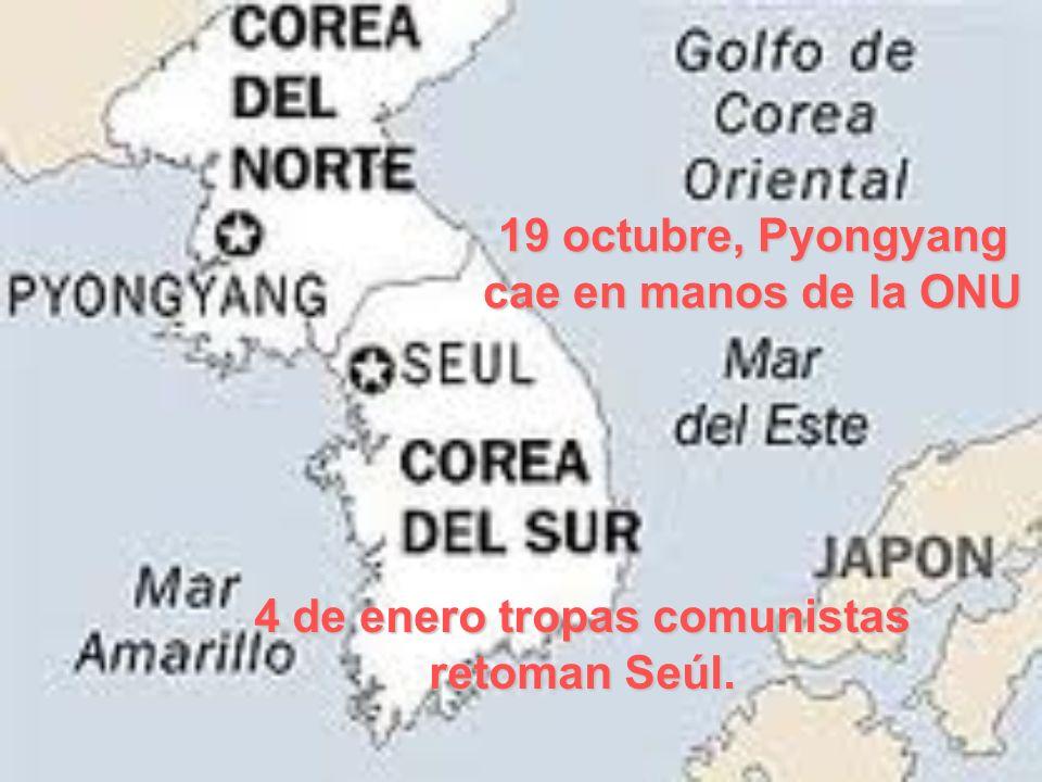 19 octubre, Pyongyang cae en manos de la ONU 4 de enero tropas comunistas retoman Seúl.